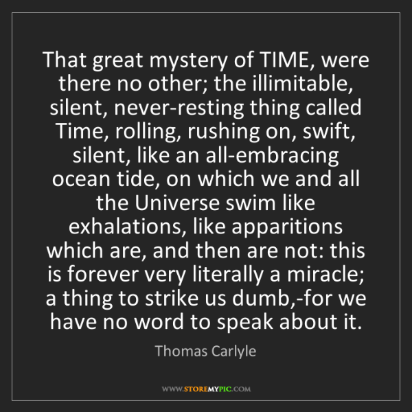 Thomas Carlyle: That great mystery of TIME, were there no other; the...