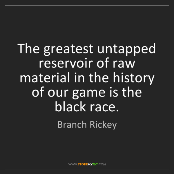 Branch Rickey: The greatest untapped reservoir of raw material in the...
