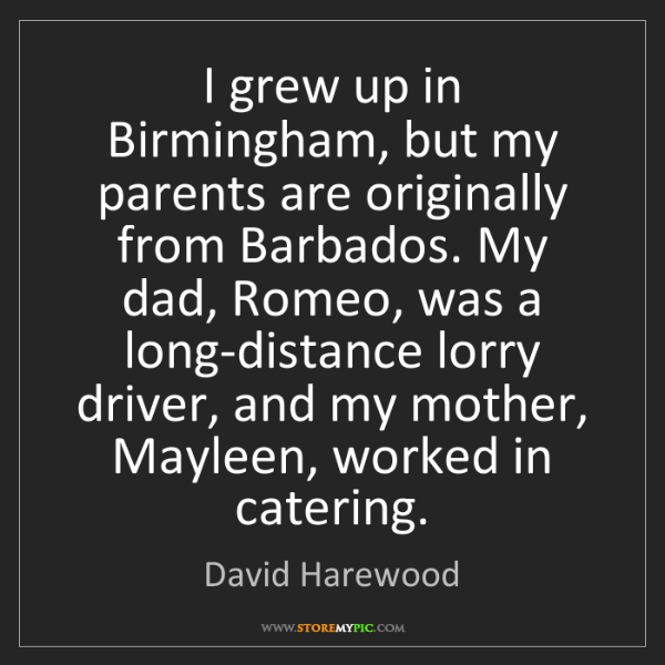 David Harewood: I grew up in Birmingham, but my parents are originally...