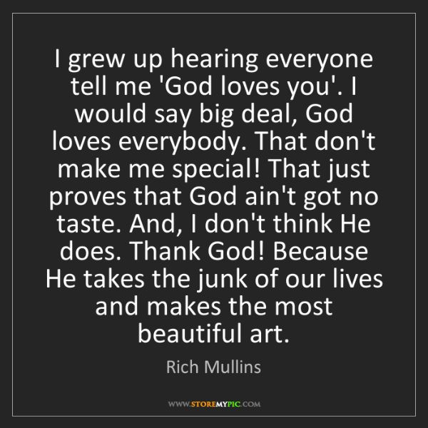 Rich Mullins: I grew up hearing everyone tell me 'God loves you'. I...