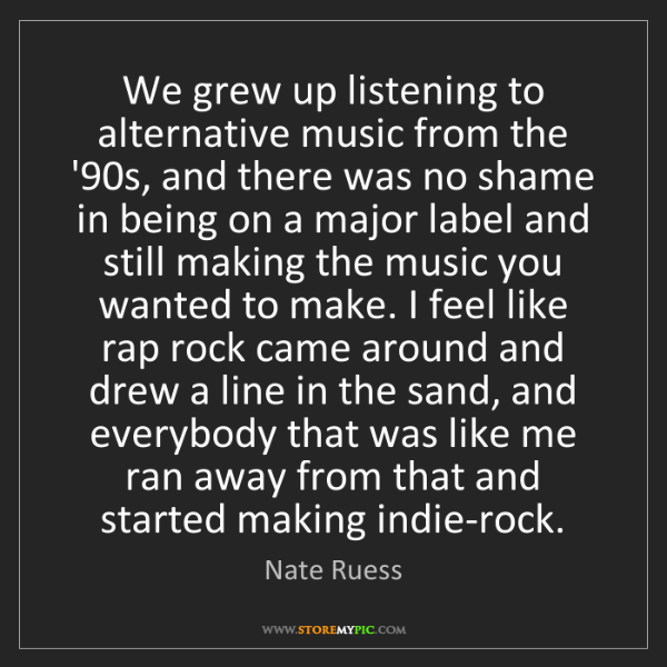 Nate Ruess: We grew up listening to alternative music from the '90s,...