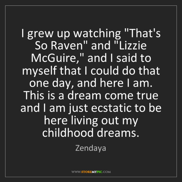 "Zendaya: I grew up watching ""That's So Raven"" and ""Lizzie McGuire,""..."