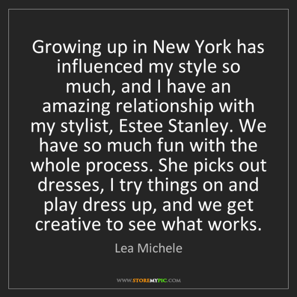 Lea Michele: Growing up in New York has influenced my style so much,...