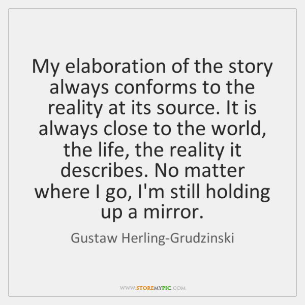 My elaboration of the story always conforms to the reality at its ...