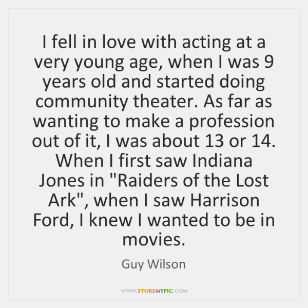 I fell in love with acting at a very young age, when ...