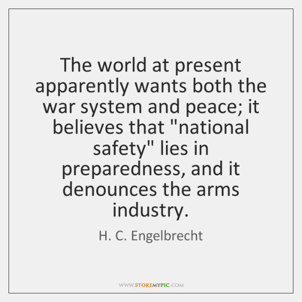The world at present apparently wants both the war system and peace; ...