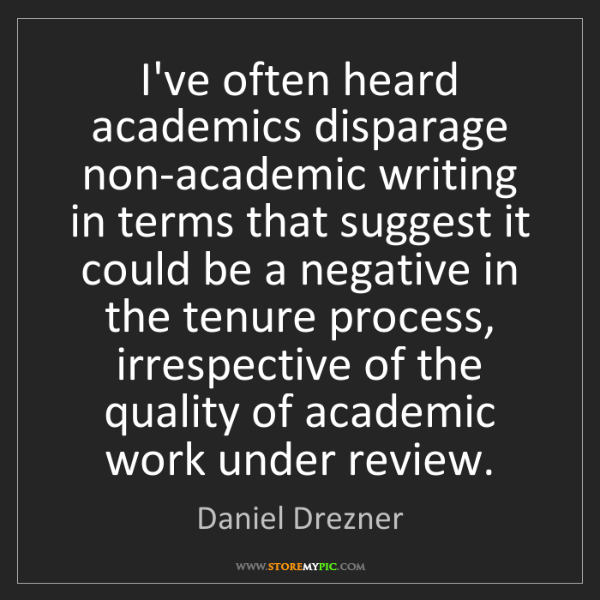 Daniel Drezner: I've often heard academics disparage non-academic writing...