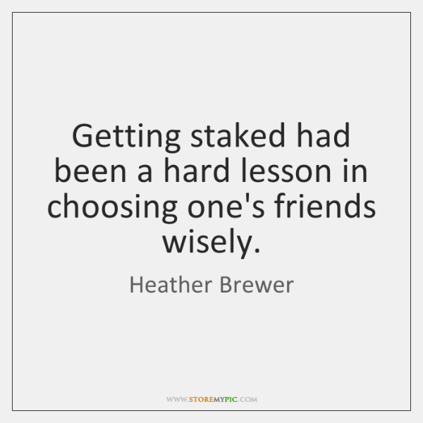 Getting staked had been a hard lesson in choosing one's friends wisely.