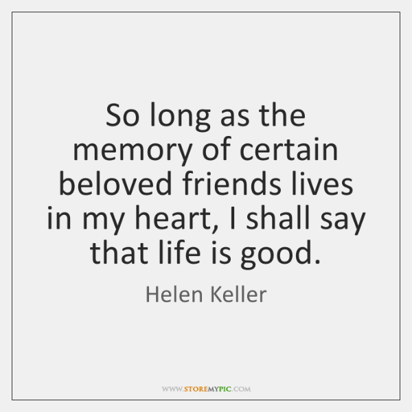 So long as the memory of certain beloved friends lives in my ...