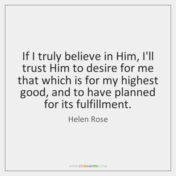 If I truly believe in Him, I'll trust Him to desire for ...