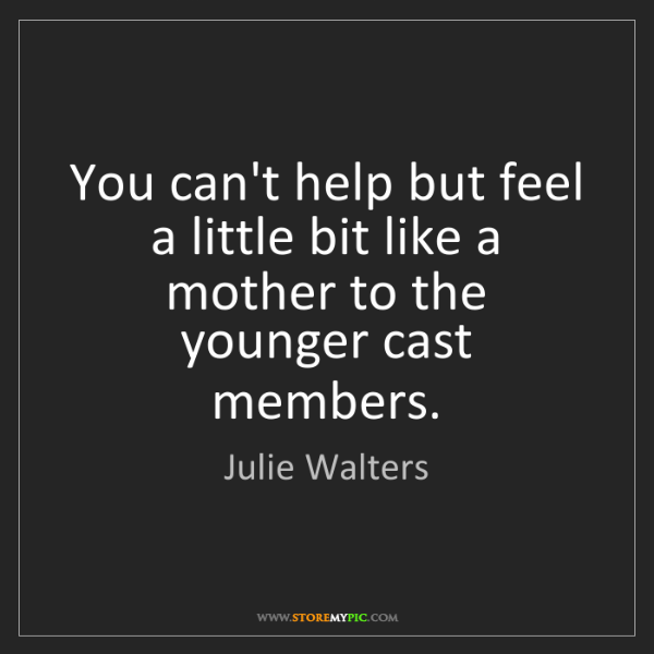 Julie Walters: You can't help but feel a little bit like a mother to...