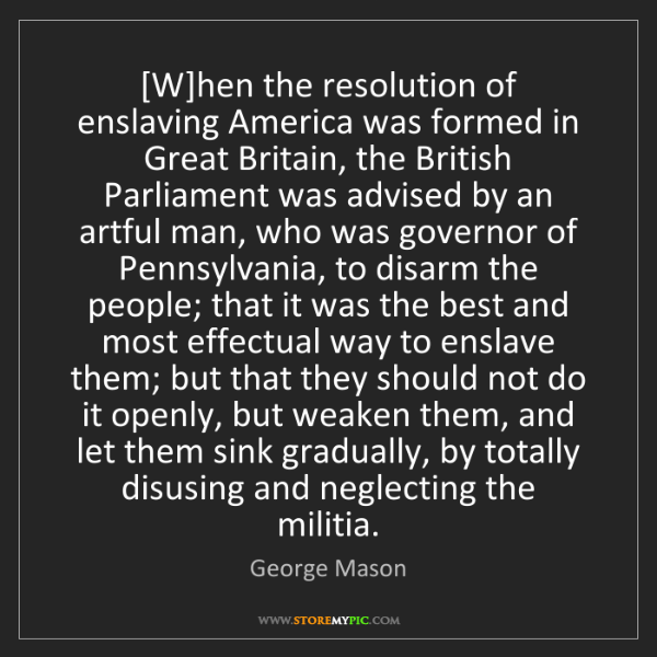 George Mason: [W]hen the resolution of enslaving America was formed...