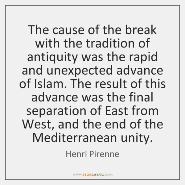 The cause of the break with the tradition of antiquity was the ...
