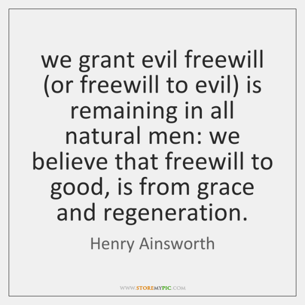 we grant evil freewill (or freewill to evil) is remaining in all ...