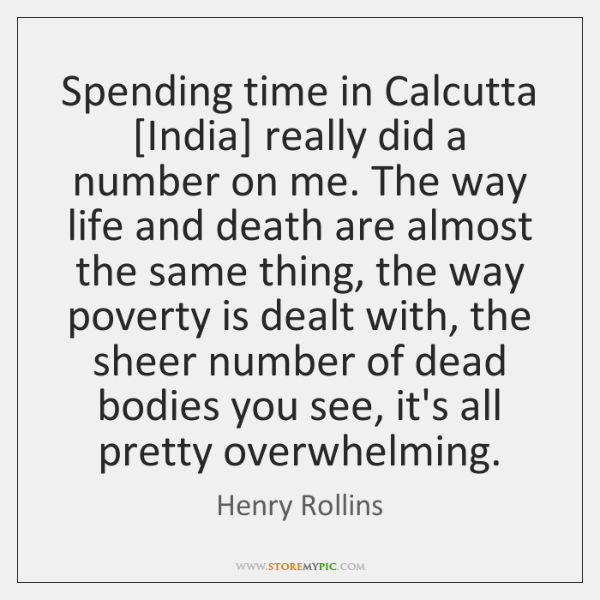 Spending time in Calcutta [India] really did a number on me. The ...