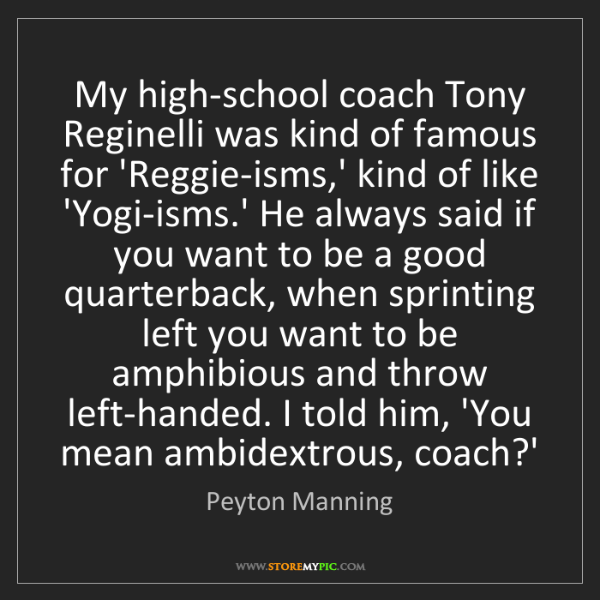 Peyton Manning: My high-school coach Tony Reginelli was kind of famous...