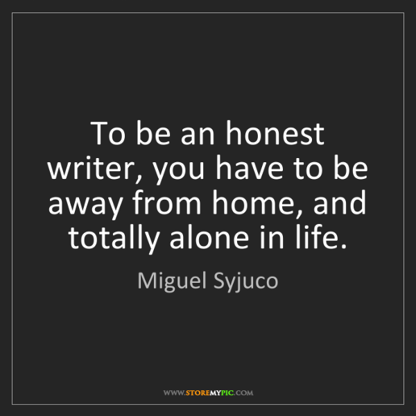 Miguel Syjuco: To be an honest writer, you have to be away from home,...