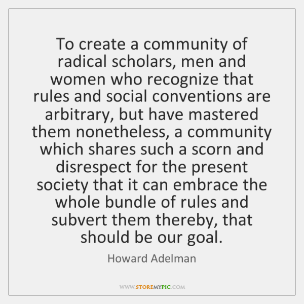 To create a community of radical scholars, men and women who recognize ...