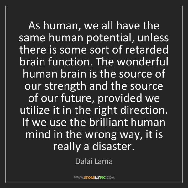 Dalai Lama: As human, we all have the same human potential, unless...