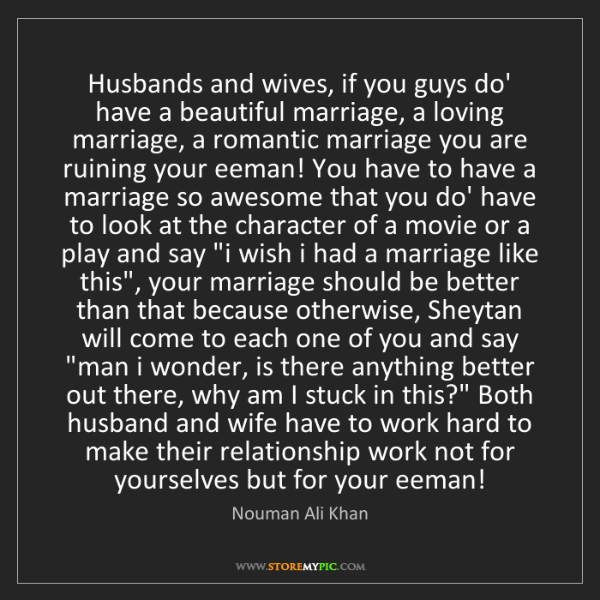 Nouman Ali Khan: Husbands and wives, if you guys do' have a beautiful...
