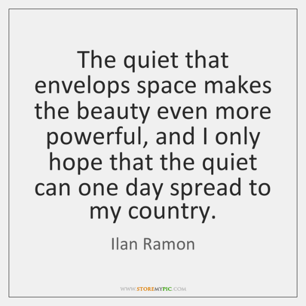 The quiet that envelops space makes the beauty even more powerful, and ...
