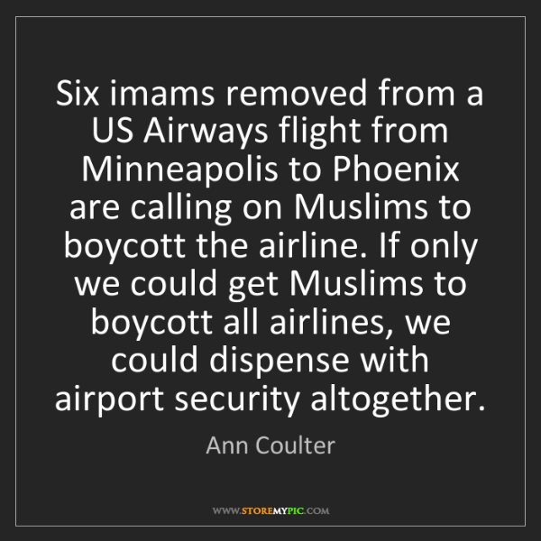 Ann Coulter: Six imams removed from a US Airways flight from Minneapolis...