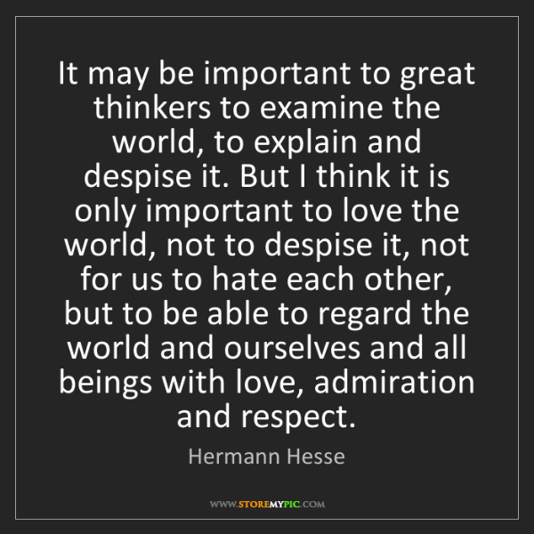 Hermann Hesse: It may be important to great thinkers to examine the...