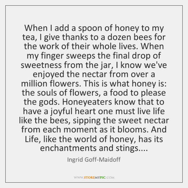 When I add a spoon of honey to my tea, I give ...