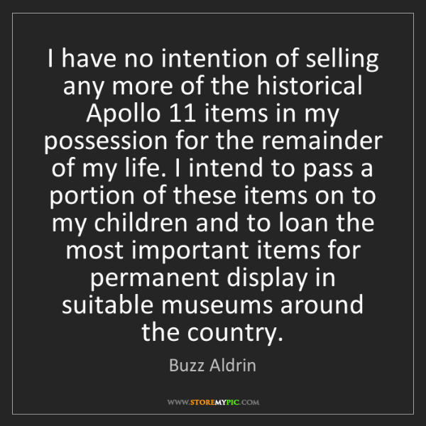 Buzz Aldrin: I have no intention of selling any more of the historical...