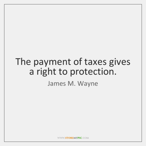 The payment of taxes gives a right to protection.