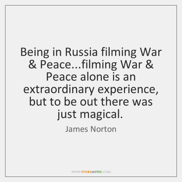 Being In Russia Filming War Peacefilming War Peace Alone Is