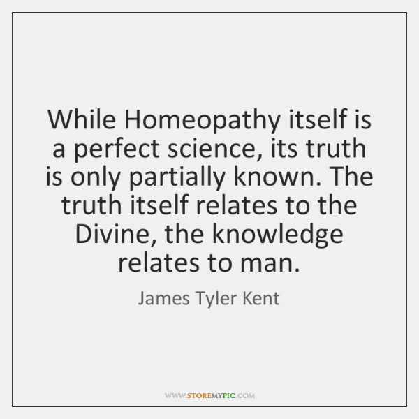 While Homeopathy itself is a perfect science, its truth is only partially ...