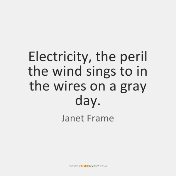 Electricity, the peril the wind sings to in the wires on a ...