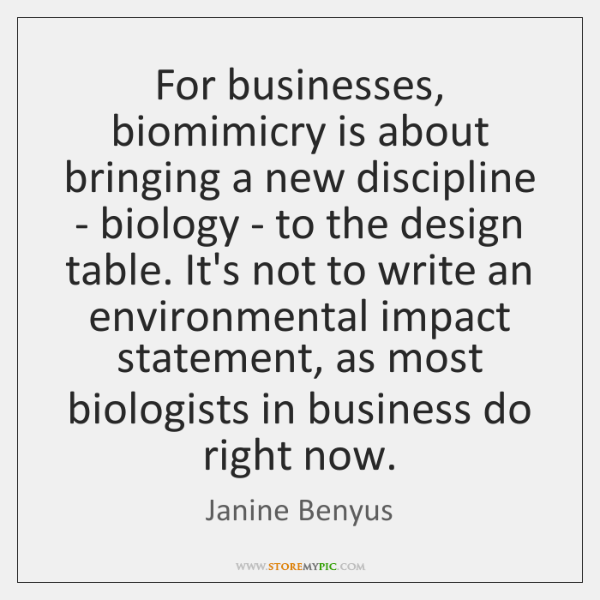 For businesses, biomimicry is about bringing a new discipline - biology - ...