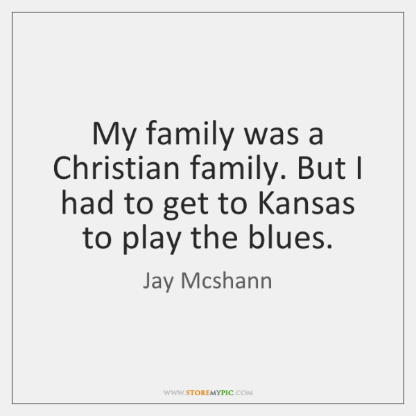 My family was a Christian family. But I had to get to ...
