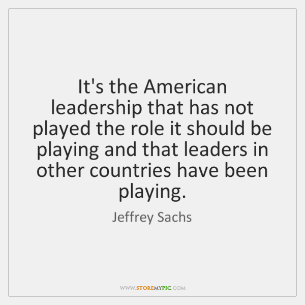 It's the American leadership that has not played the role it should ...