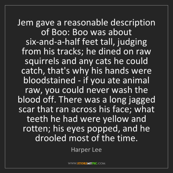 Harper Lee: Jem gave a reasonable description of Boo: Boo was about...