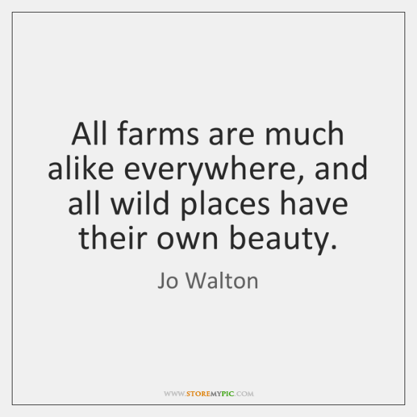 All farms are much alike everywhere, and all wild places have their ...