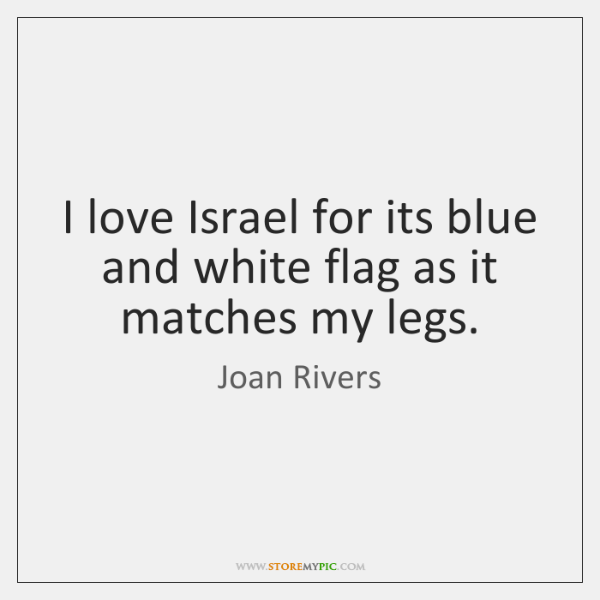 I love Israel for its blue and white flag as it matches ...