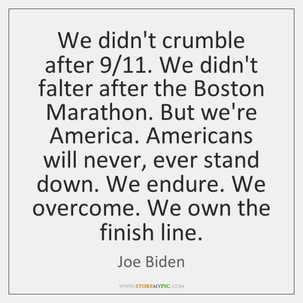 We didn't crumble after 9/11. We didn't falter after the Boston Marathon. But ...