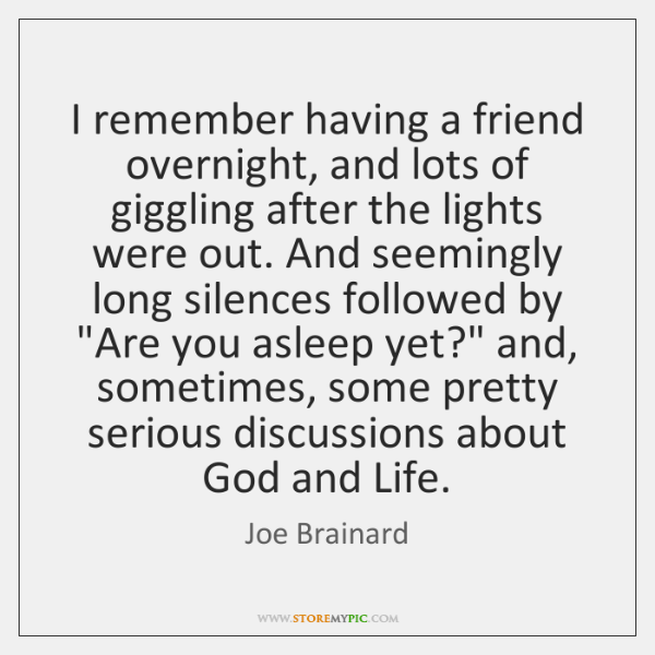I remember having a friend overnight, and lots of giggling after the ...