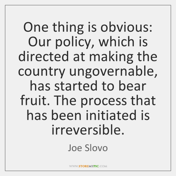 One thing is obvious: Our policy, which is directed at making the ...
