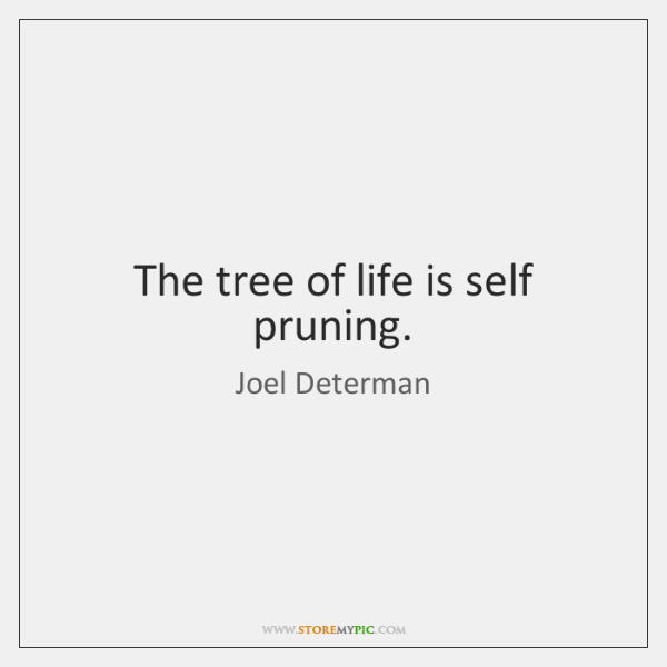 The tree of life is self pruning.