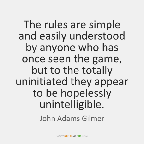 The rules are simple and easily understood by anyone who has once ...