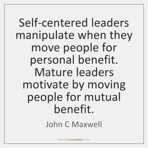Self Centered Leaders Manipulate When They Move People For Personal