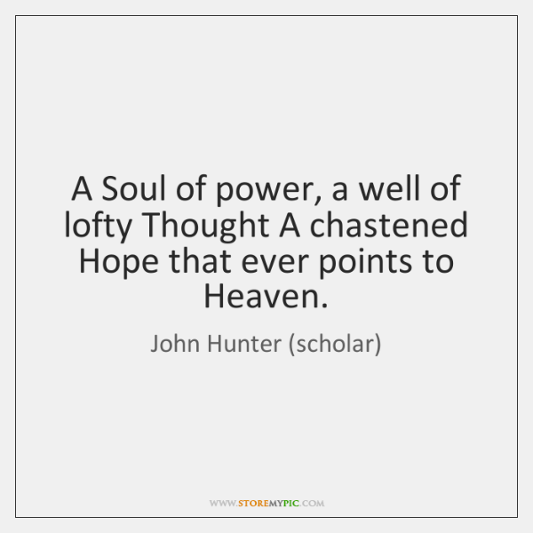 A Soul of power, a well of lofty Thought A chastened Hope ...