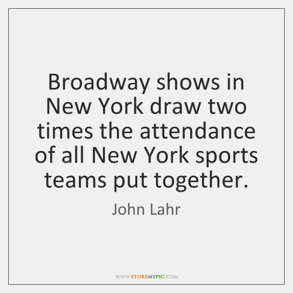 Broadway shows in New York draw two times the attendance of all ...