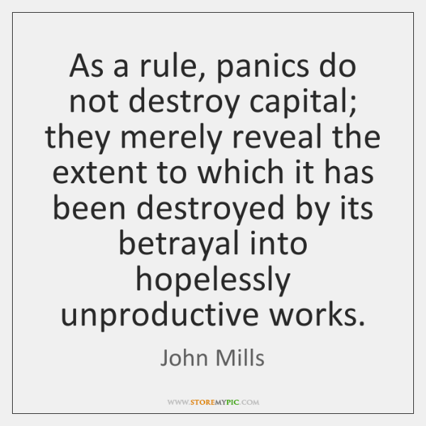 As a rule, panics do not destroy capital; they merely reveal the ...