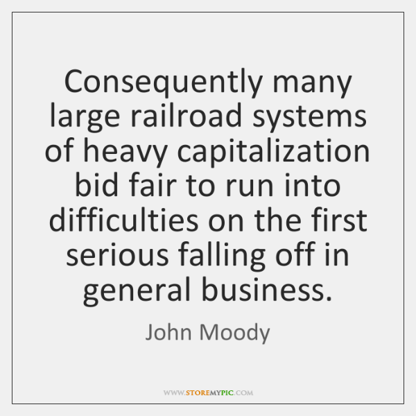 Consequently many large railroad systems of heavy capitalization bid fair to run ...
