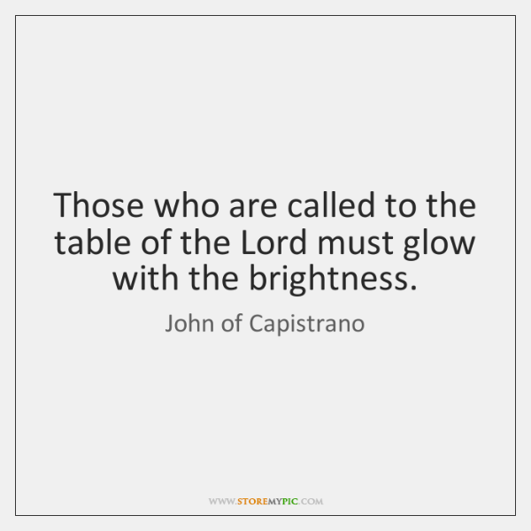 Those who are called to the table of the Lord must glow ...